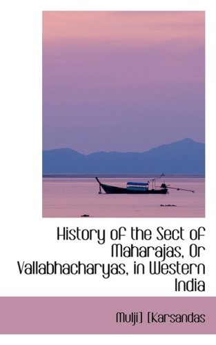 9781103586288: History of the Sect of Maharajas, Or Vallabhacharyas, in Western India
