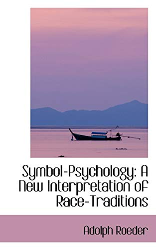 Symbol-Psychology: A New Interpretation of Race-Traditions: Roeder, Adolph