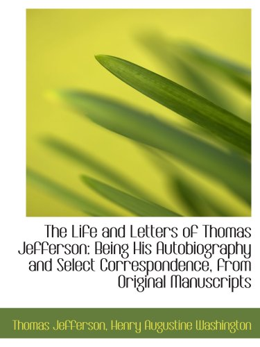 9781103590841: The Life and Letters of Thomas Jefferson: Being His Autobiography and Select Correspondence, from Or