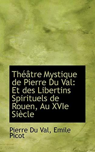 Th Tre Mystique de Pierre Du Val: Emile Picot Pierre