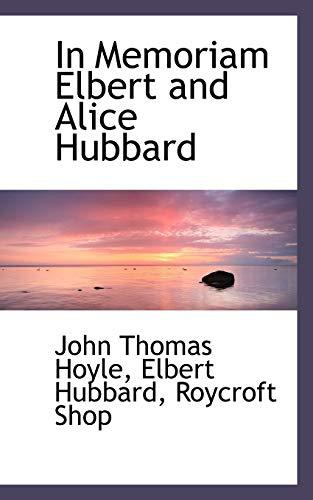 In Memoriam Elbert and Alice Hubbard (Paperback): Elbert Hubbard Roycroft