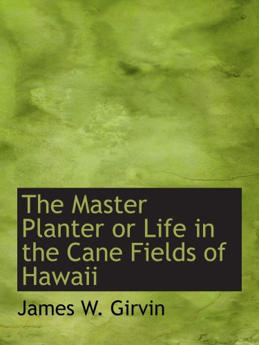 9781103616435: The Master Planter or Life in the Cane Fields of Hawaii