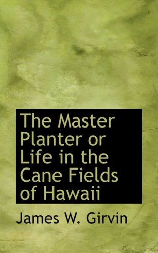 9781103616534: The Master Planter or Life in the Cane Fields of Hawaii