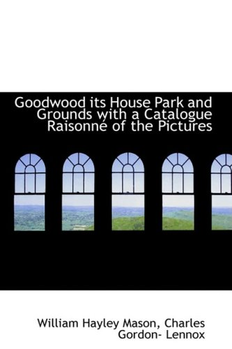 Goodwood Its House Park and Grounds with: Charles Gordon- Lennox