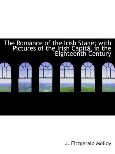 9781103621293: The Romance of the Irish Stage; with Pictures of the Irish Capital in the Eighteenth Century