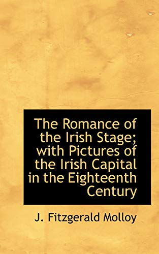 9781103621354: The Romance of the Irish Stage; with Pictures of the Irish Capital in the Eighteenth Century