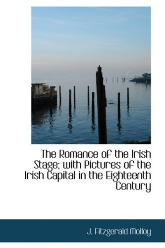 9781103621385: The Romance of the Irish Stage; with Pictures of the Irish Capital in the Eighteenth Century
