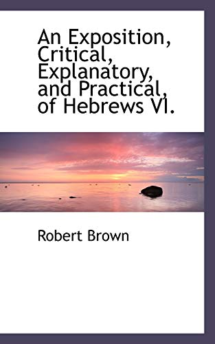 9781103625468: An Exposition, Critical, Explanatory, and Practical of Hebrews VI.