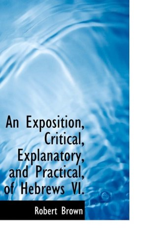 9781103625499: An Exposition, Critical, Explanatory, and Practical, of Hebrews VI.