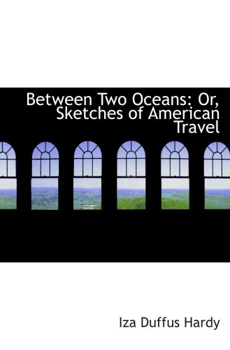 9781103625888: Between Two Oceans: Or, Sketches of American Travel