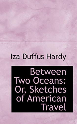 9781103625895: Between Two Oceans: Or, Sketches of American Travel