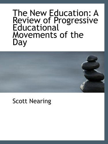 The New Education: A Review of Progressive Educational Movements of the Day (1103630334) by Nearing, Scott