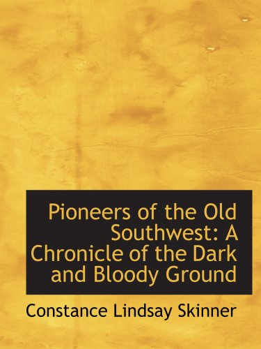 9781103635375: Pioneers of the Old Southwest: A Chronicle of the Dark and Bloody Ground