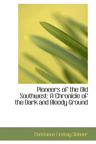 9781103635412: Pioneers of the Old Southwest: A Chronicle of the Dark and Bloody Ground