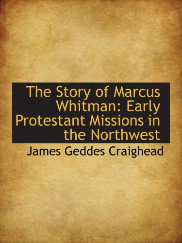9781103637683: The Story of Marcus Whitman: Early Protestant Missions in the Northwest