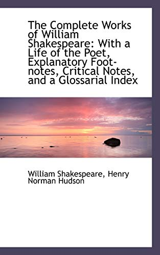 9781103640010: The Complete Works of William Shakespeare: With a Life of the Poet, Explanatory Foot-notes, Critical