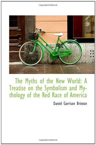 9781103642861: The Myths of the New World: A Treatise on the Symbolism and Mythology of the Red Race of America