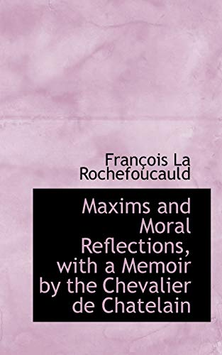 9781103643417: Maxims and Moral Reflections, with a Memoir by the Chevalier de Chatelain