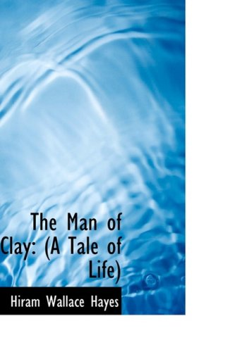 The Man of Clay: (A Tale of: Hayes, Hiram Wallace
