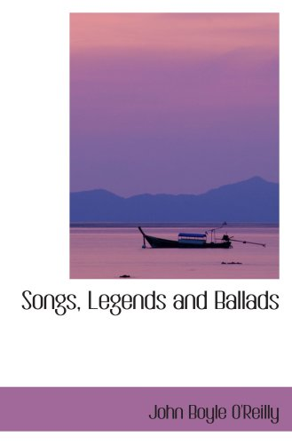 Songs, Legends and Ballads (1103645935) by John Boyle O'Reilly
