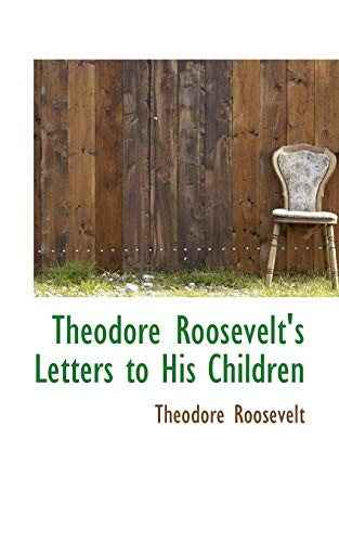 9781103652723: Theodore Roosevelt's Letters to His Children
