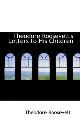 9781103652754: Theodore Roosevelt's Letters to His Children