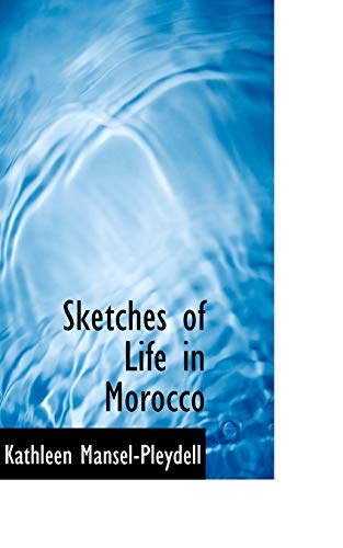 9781103654925: Sketches of Life in Morocco