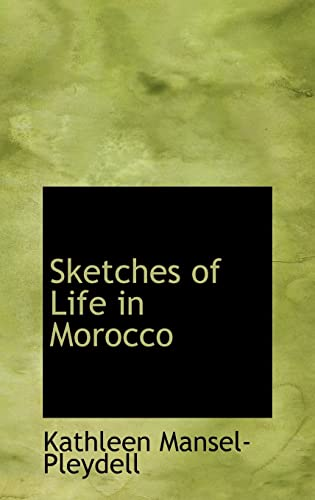 9781103654963: Sketches of Life in Morocco (Bibliolife Reproduction)