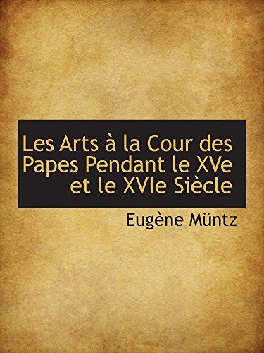 9781103664313: Les Arts à la Cour des Papes Pendant le XVe et le XVIe Siècle
