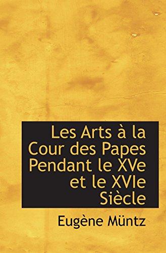 9781103664337: Les Arts à la Cour des Papes Pendant le XVe et le XVIe Siècle