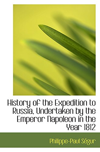 9781103664375: History of the Expedition to Russia, Undertaken by the Emperor Napoleon in the Year 1812