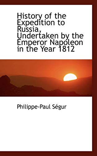 9781103664405: History of the Expedition to Russia, Undertaken by the Emperor Napoleon in the Year 1812