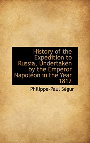 9781103664443: History of the Expedition to Russia, Undertaken by the Emperor Napoleon in the Year 1812