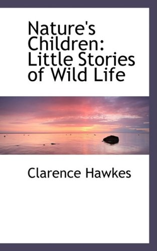 Nature's Children: Little Stories of Wild Life (9781103672196) by Hawkes, Clarence