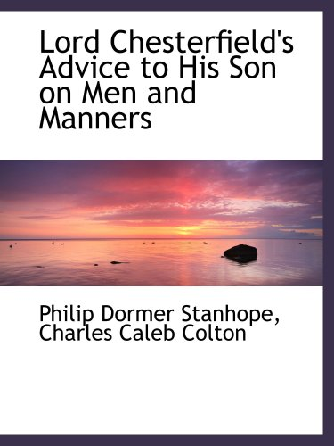 9781103677016: Lord Chesterfield's Advice to His Son on Men and Manners