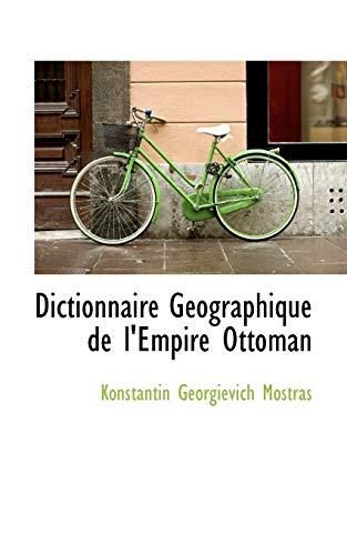 9781103682492: Dictionnaire Géographique de l'Empire Ottoman (French Edition)