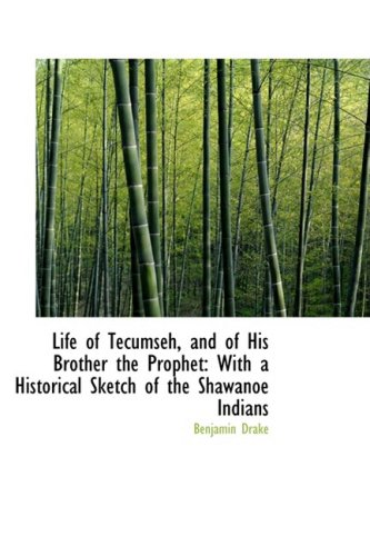 9781103682744: Life of Tecumseh, and of His Brother the Prophet: With a Historical Sketch of the Shawanoe Indians