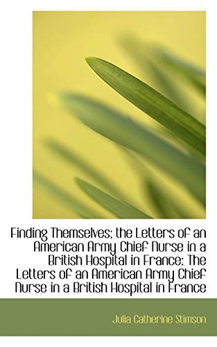 9781103683208: Finding Themselves: the Letters of an American Army Chief Nurse in a British Hospital in France