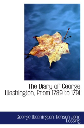 9781103685813: The Diary of George Washington, from 1789 to 1791