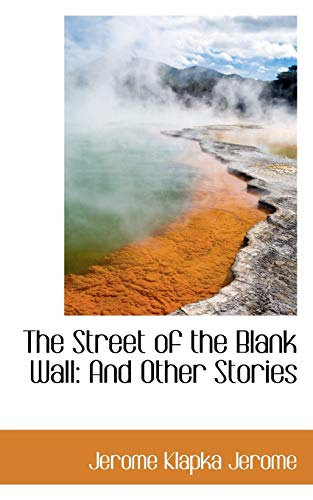 9781103686445: The Street of the Blank Wall: And Other Stories