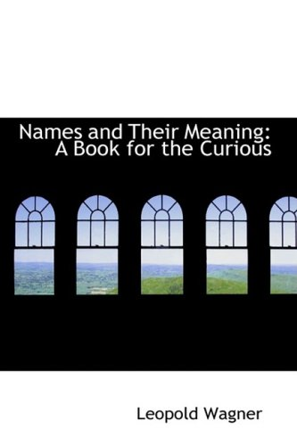 9781103688579: Names and Their Meaning: A Book for the Curious