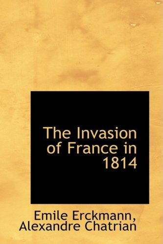 The Invasion of France in 1814: Erckmann, Alexandre Chatrian,