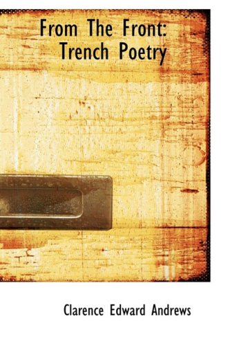 From The Front: Trench Poetry: Andrews, Clarence Edward