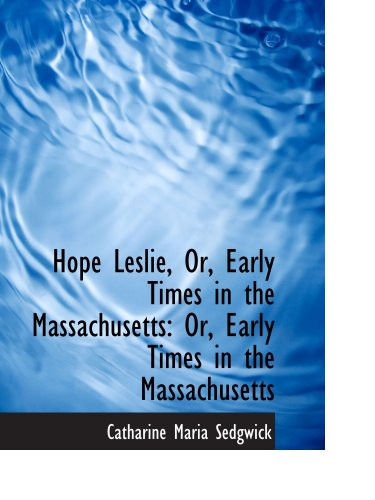 9781103690275: Hope Leslie, Or, Early Times in the Massachusetts: Or, Early Times in the Massachusetts