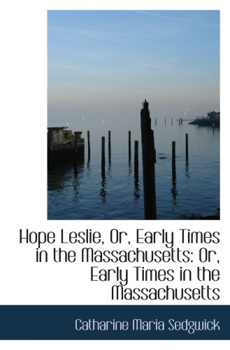 9781103690299: Hope Leslie, Or, Early Times in the Massachusetts: Or, Early Times in the Massachusetts