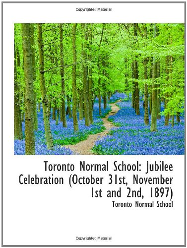 9781103693993: Toronto Normal School: Jubilee Celebration (October 31st, November 1st and 2nd, 1897)