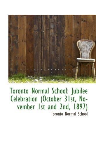 9781103694006: Toronto Normal School: Jubilee Celebration (October 31st, November 1st and 2nd, 1897)