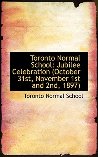 9781103694044: Toronto Normal School: Jubilee Celebration (October 31st, November 1st and 2nd, 1897)