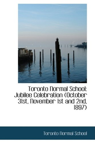 9781103694075: Toronto Normal School: Jubilee Celebration (October 31st, November 1st and 2nd, 1897)