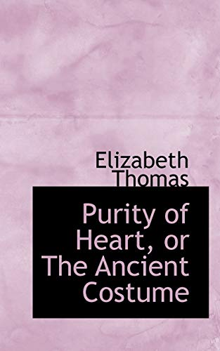 Purity of Heart, or The Ancient Costume (9781103694822) by Elizabeth Thomas